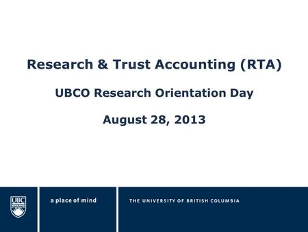 Research & Trust Accounting (RTA) UBCO Research Orientation Day August 28, 2013.