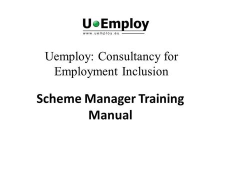 Uemploy: Consultancy for Employment Inclusion Scheme Manager Training Manual.