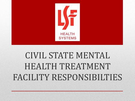 CIVIL STATE MENTAL HEALTH TREATMENT FACILITY RESPONSIBILTIES.