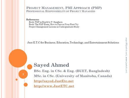 P ROJECT M ANAGEMENT, PMI A PPROACH (PMP) P ROFESSIONAL R ESPONSIBILITY OF P ROJECT M ANAGERS Sayed Ahmed BSc. Eng. in CSc. & Eng. (BUET, Bangladesh) MSc.
