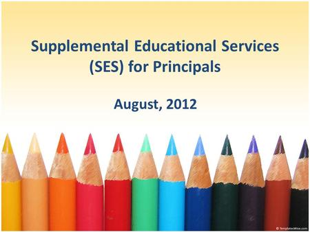 Supplemental Educational Services (SES) for Principals August, 2012.