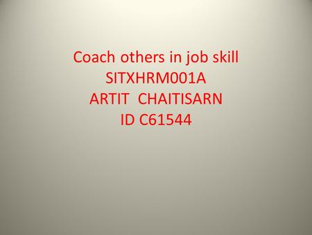 Coach others in job skill SITXHRM001A ARTIT CHAITISARN ID C61544
