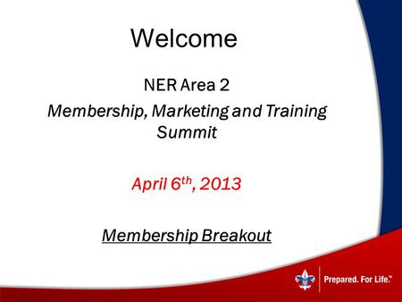 Welcome  NER Area 2  Membership, Marketing and Training Summit  April 6 th, 2013  Membership Breakout.