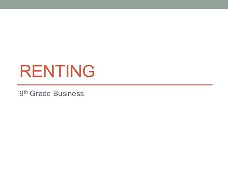 RENTING 9 th Grade Business Application Application form a document used to determine person's credit history, financial stability, and references.