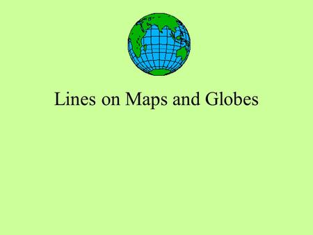 Lines on Maps and Globes