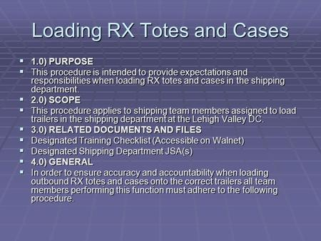 Loading RX Totes and Cases  1.0) PURPOSE  This procedure is intended to provide expectations and responsibilities when loading RX totes and cases in.