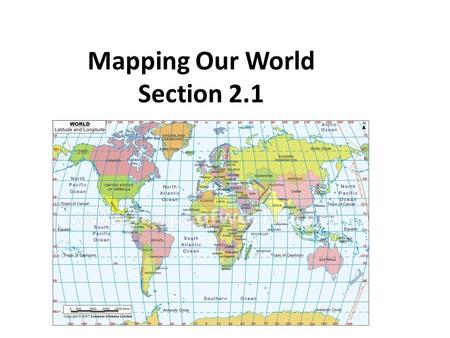Mapping Our World Section 2.1.