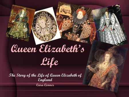 The Story of the Life of Queen Elizabeth of England Cara Conner Queen Elizabeth's Life.