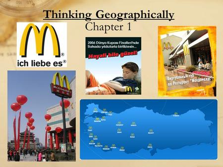 Thinking Geographically Chapter 1. Warm-Up Thought Journal Give at least one example of a geographical characteristic, <strong>and</strong> a cultural characteristic for.