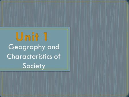 Geography and Characteristics of Society. Man His/her environment Available resources.
