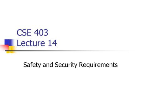 CSE 403 Lecture 14 Safety and Security Requirements.
