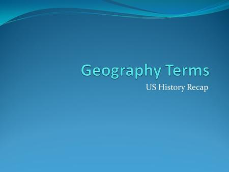 US History Recap. US Geography Geography – the study of the earth and all its variety 4 th largest country in the world (Russia, Canada, China, US, Brasil)