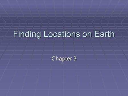 Finding Locations on Earth Chapter 3. Latitude  Latitude is the angular distance north or south of the equator.  Run parallel to the equator.  Called.