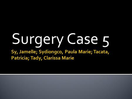 Surgery Case 5. CHIEF COMPLAINT 1 wk PTA Pain at the anal region after passing out hard stools 2 days PTA Soft mass over the R perianal region; (+) tenderness.