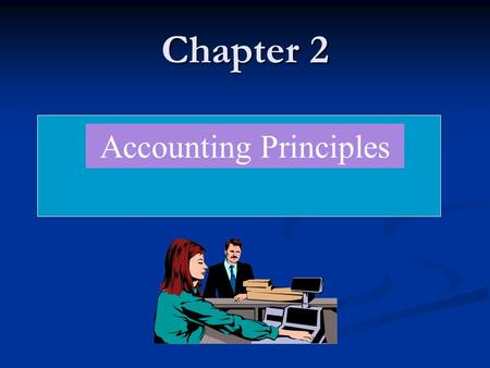 Chapter 2 Accounting Principles Learning Objectives After studying this chapter, you should be able to: Students are able to understand the accounting.