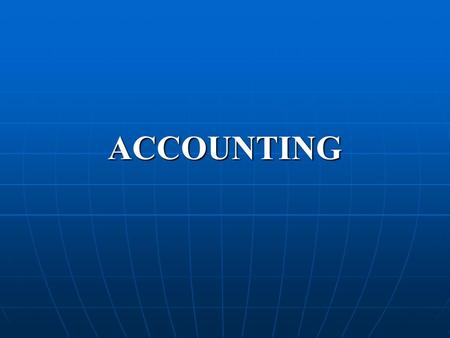 ACCOUNTING. ACCOUNTING Accounting is the language of business. The affairs and the results of the business are communicated to others through accounting.