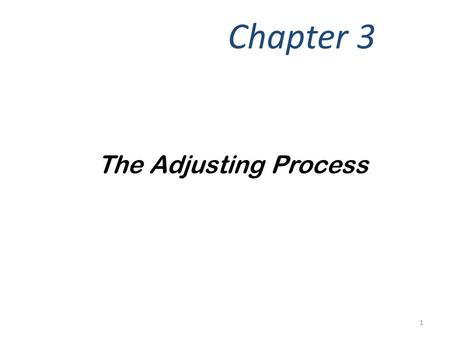 Chapter 3 The Adjusting Process 1. Under the accrual basis of accounting, revenues are reported in the income statement in the period in which they are.