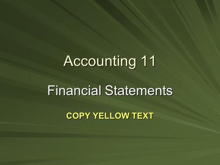 Accounting 11 Financial Statements COPY YELLOW TEXT.