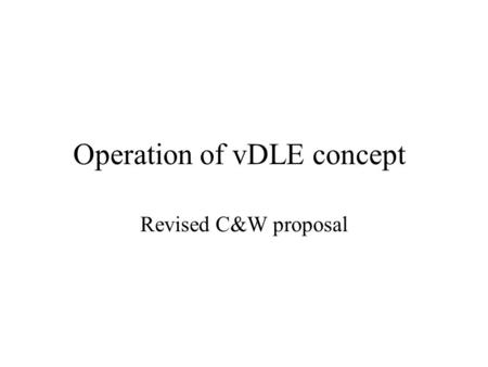 "Operation of vDLE concept Revised C&W proposal. Background C&W continue to believe that in the ""virtualised"" situation CPs should pay connection & rental."