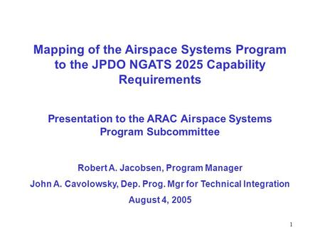 1 Mapping of the Airspace Systems Program to the JPDO NGATS 2025 Capability Requirements Presentation to the ARAC Airspace Systems Program Subcommittee.