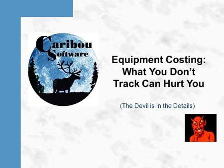 Equipment Costing: What You Don't Track Can Hurt You (The Devil is in the Details)