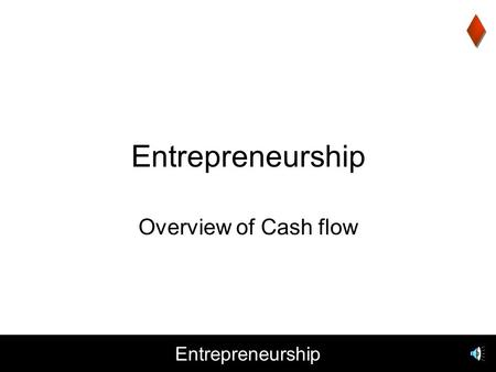 Entrepreneurship Overview of Cash flow Entrepreneurship Agenda Business Plan Presentation Financials –Cash Flow –Notes on Forecasting (REVENUE) and Developing.