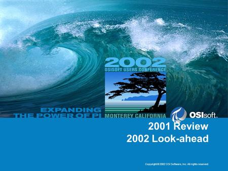 Copyright © 2002 OSI Software, Inc. All rights reserved. 2001 Review 2002 Look-ahead.