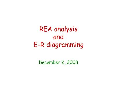 REA analysis and E-R diagramming December 2, 2008.