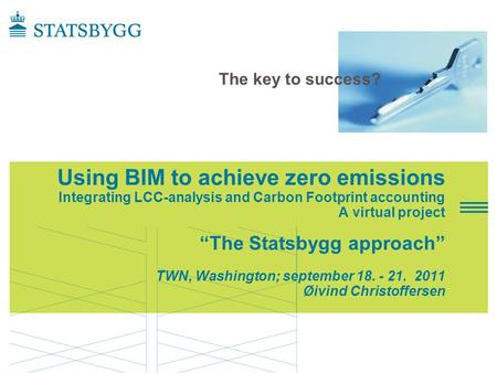 "Using BIM to achieve zero emissions Integrating LCC-analysis and Carbon Footprint accounting A virtual project ""The Statsbygg approach"" TWN, Washington;"