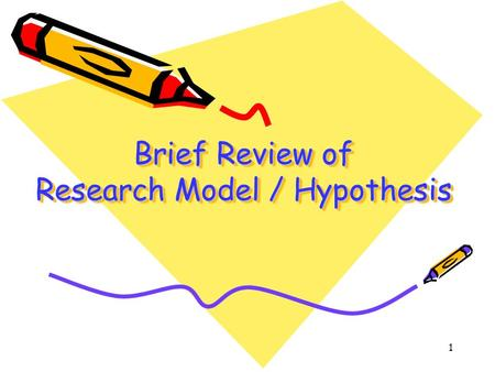 1 Brief Review of Research Model / Hypothesis. 2 Research is Argument.