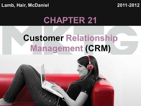 Chapter 12 Copyright ©2012 by Cengage Learning Inc. All rights reserved 1 Lamb, Hair, McDaniel CHAPTER 21 Customer Relationship Management (CRM) 2011-2012.
