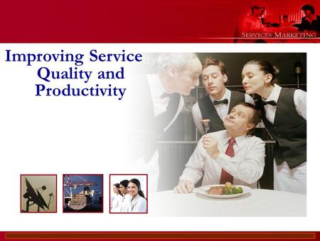 Slide © 2007 by Christopher Lovelock and Jochen Wirtz Services Marketing 6/E Chapter 14 - 1 Improving Service Quality and Productivity.