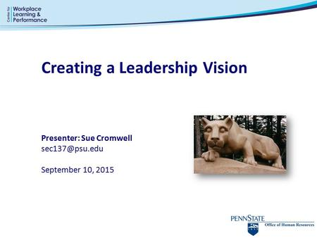 Creating a Leadership Vision Presenter: Sue Cromwell September 10, 2015.