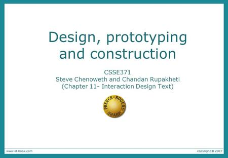 Design, prototyping and construction CSSE371 Steve Chenoweth and Chandan Rupakheti (Chapter 11- Interaction Design Text)