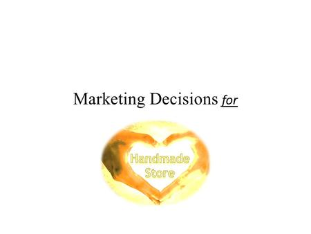 Marketing Decisions for. Market Segmentation Geographic Demographic Psychographic Behavioral.