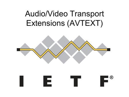 Audio/Video Transport Extensions (AVTEXT). Administrivia Notetakers? Jabber scribe? Jabber Chat Room