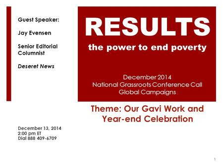 December 2014 National Grassroots Conference Call Global Campaigns Theme: Our Gavi Work and Year-end Celebration December 13, 2014 2:00 pm ET Dial 888.