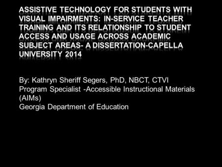 By: Kathryn Sheriff Segers, PhD, NBCT, CTVI Program Specialist -Accessible Instructional Materials (AIMs) Georgia Department of Education.