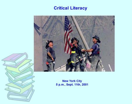 Critical Literacy New York City 5 p.m., Sept. 11th, 2001.