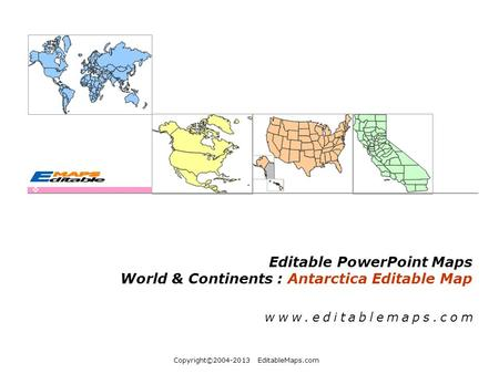 Copyright©2004-2013 EditableMaps.com Editable PowerPoint Maps World & Continents : Antarctica Editable Map www.editablemaps.com.