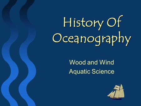 History Of Oceanography Wood and Wind Aquatic Science.