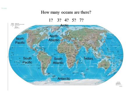 How many oceans are there? 1? 3? 4? 5? 7? Oceans.