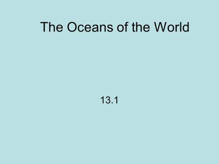 The Oceans of the World 13.1.