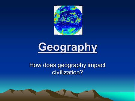 Geography How does geography impact civilization?.