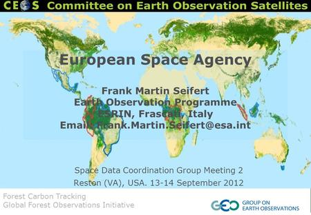 Space Data Coordination Group Meeting 2 Reston (VA), USA. 13-14 September 2012 European Space Agency Frank Martin Seifert Earth Observation Programme ESRIN,