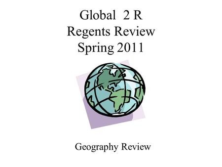 Global 2 R Regents Review Spring 2011 Geography Review.