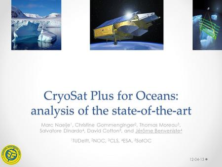 CryoSat Plus for Oceans: analysis of the state-of-the-art Marc Naeije 1, Christine Gommenginger 2, Thomas Moreau 3, Salvatore Dinardo 4, David Cotton 5,