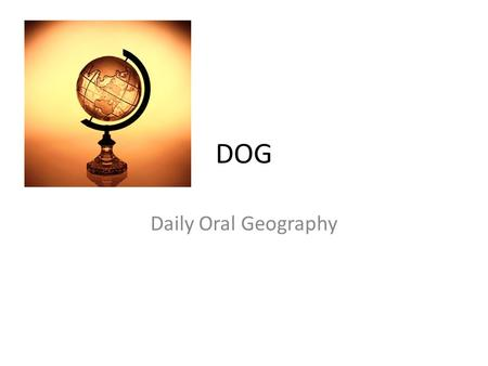 DOG Daily Oral Geography.