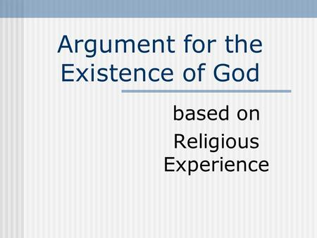 Argument for the Existence of God based on Religious Experience.