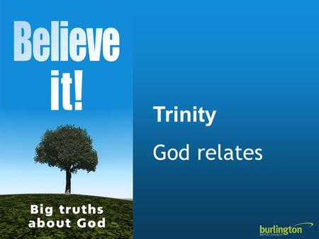 Trinity God relates. What kind of God? So what? 1 + 1 + 1 = 1 What kind of God?